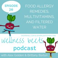 Wellness Beets #26: Food Allergy Remedies, Multivitamins and Filtered Water