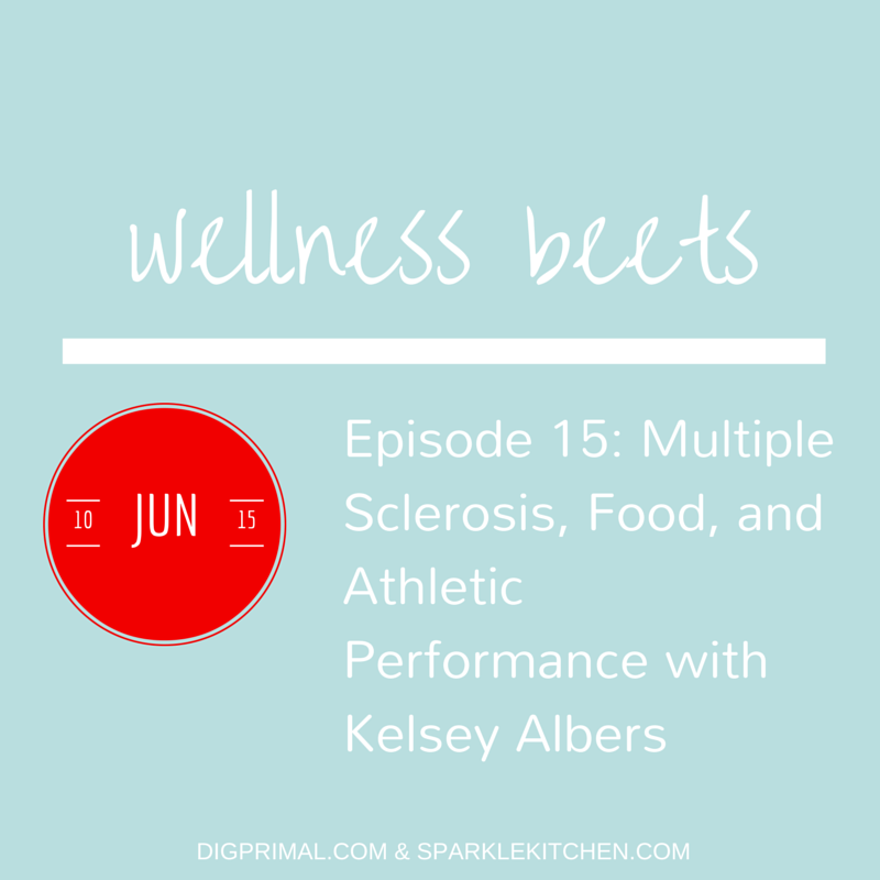 Wellness Beets Episode #15: Multiple Sclerosis, Food, and Athletic Performance with Kelsey Albers