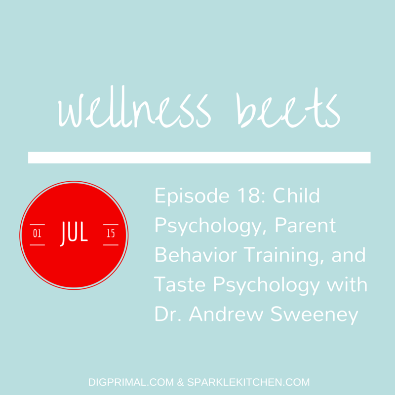 Wellness Beets Episode #18: Child Psychology, Parent Behavior Training, and Taste Psychology with Dr. Andrew Sweeney