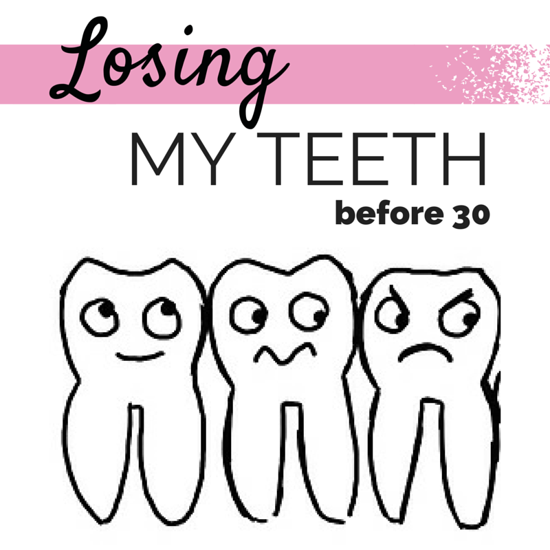 Losing My Teeth Before 30