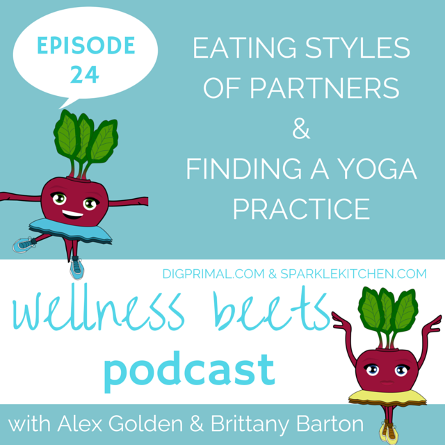 Wellness Beets Episode #24: Significant Other Eating Styles & Finding a Yoga Practice