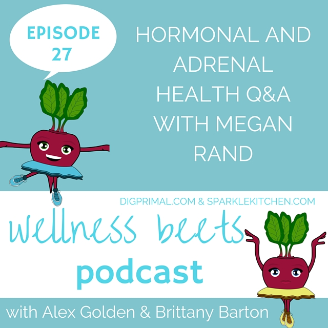 Wellness Beets Episode #27: Hormonal and Adrenal Health Q&A with Megan Rand