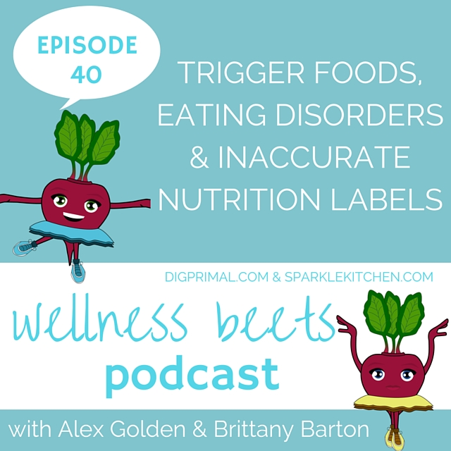 Wellness Beets Episode #40: Trigger Foods, Eating Disorders, and Inaccurate Nutrition Labels