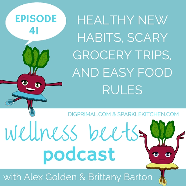 Wellness Beets Episode #41: Healthy New Habits, Scary Grocery Trips, and Easy Food Rules